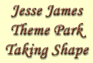 Jesse James Theme Park Taking Shape